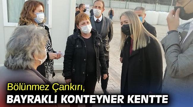 Bölünmez Çankırı, Bayraklı konteyner kentte!