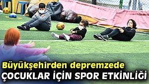 Büyükşehirden depremzede çocuklar için spor etkinliği