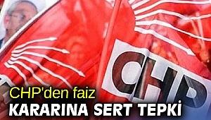 CHP'den faiz kararına sert tepki