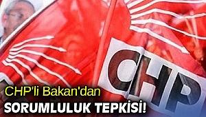 CHP'li Bakan'dan sorumluluk tepkisi!