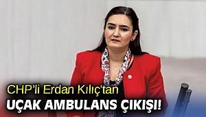 CHP'li Erdan Kılıç'tan uçak ambulans çıkışı!