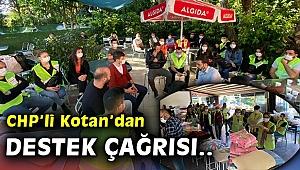 CHP'li Kotan: Biz buradayız, herkesten destek istiyoruz