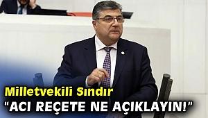 """CHP'li Sındır, """"acı reçete ne açıklayın!"""""""