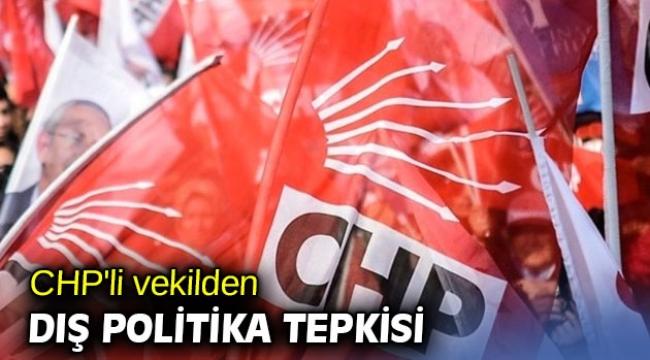 CHP'li vekilden dış politika tepkisi