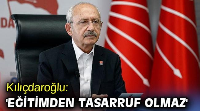 CHP lideri Kılıçdaroğlu'ndan flaş açıklamalar! 'Eğitimden tasarruf olmaz'