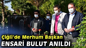 Çiğli'nin Merhum Başkanı Ensari Bulut ölüm yıldönümünde anıldı