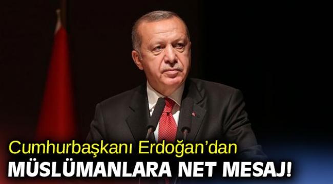 Cumhurbaşkanı Erdoğan'dan Müslümanlara net mesaj!