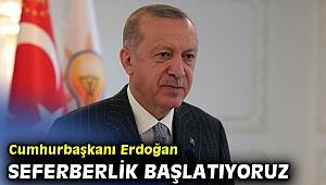 Cumhurbaşkanı Erdoğan: Seferberlik başlatıyoruz