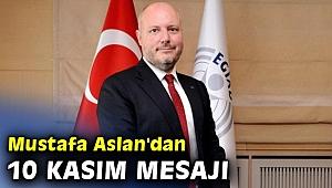 EGİAD Başkan Aslan'dan 10 Kasım mesajı