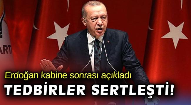 Erdoğan açıkladı: Önlemler sertleşti, tam kısıtlama geldi
