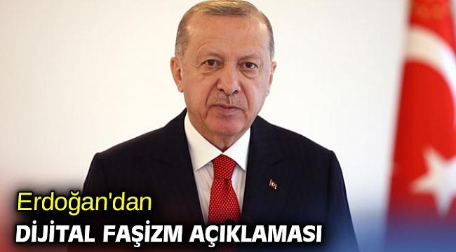 Erdoğan'dan dijital faşizm açıklaması
