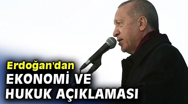 Erdoğan'dan ekonomi ve hukuk açıklaması