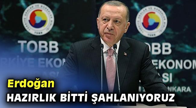 Erdoğan: Hazırlık bitti şahlanıyoruz