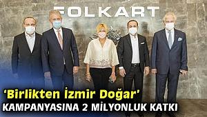 Folkart'tan 'Birlikten İzmir Doğar' kampanyasına 2 milyonluk katkı