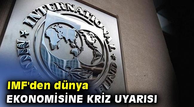 IMF'den dünya ekonomisine kriz uyarısı