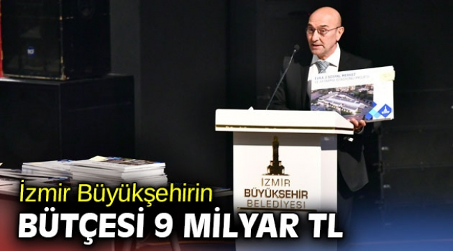 İzmir Büyükşehirin 2021 yılı bütçesi 9 milyar TL