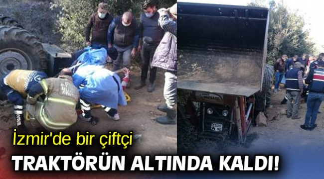 İzmir'de bir çiftçi traktörün altında kaldı!