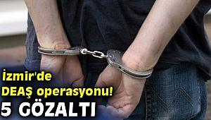 İzmir'de DEAŞ operasyonu! 5 gözaltı