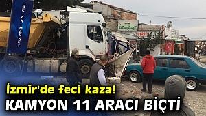 İzmir'de feci kaza! Kamyon 11 aracı biçti
