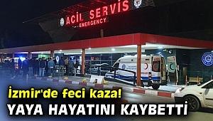 İzmir'de feci kaza! Yaya hayatını kaybetti