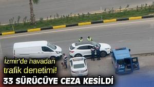 İzmir'de havadan trafik denetimi! 33 sürücüye ceza kesildi