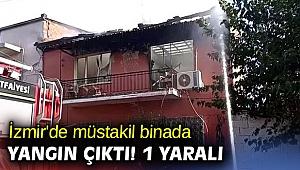İzmir'de müstakil binada yangın çıktı! 1 yaralı