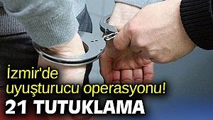 İzmir'de uyuşturucu operasyonu! 21 tutuklama
