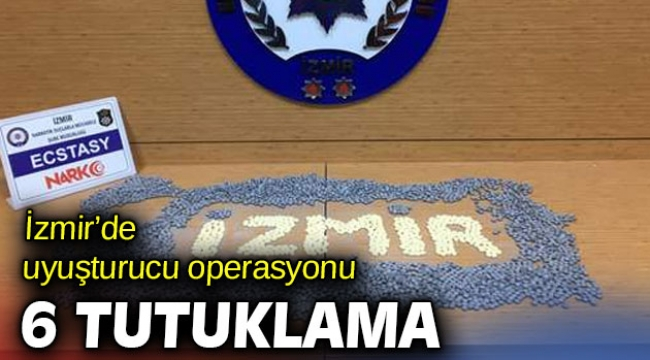 İzmir'de uyuşturucu operasyonu! 6 tutuklama