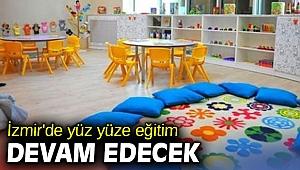 İzmir'de yüz yüze eğitim devam edecek