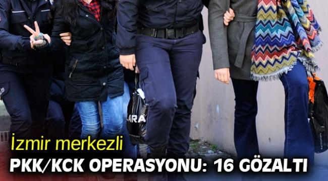 İzmir merkezli PKK/KCK operasyonu: 16 gözaltı