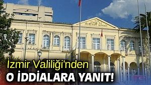 İzmir Valiliği'nden o iddialara yanıt!