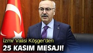 İzmir Valisi Köşger'den, 25 Kasım mesajı!