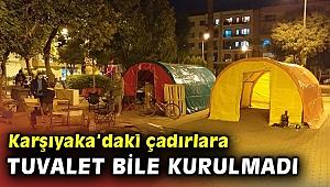 Karşıyaka'daki depremzedeler tepkili; seyyar tuvalet bile kurulmadı