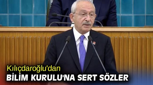 Kılıçdaroğlu'dan Bilim Kurulu'na sert sözler