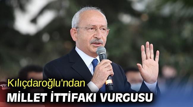 Kılıçdaroğlu'ndan Millet ittifakı vurgusu