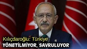 Kılıçdaroğlu: Türkiye yönetilmiyor, savruluyor