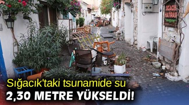 Sığacık'taki tsunamide su 2,30 metre yükseldi!
