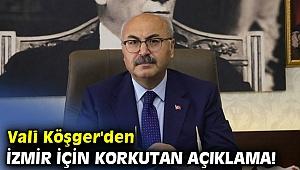 Vali Köşger'den İzmir için korkutan açıklama!