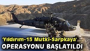 'Yıldırım-15 Mutki-Sarpkaya' operasyonu başlatıldı