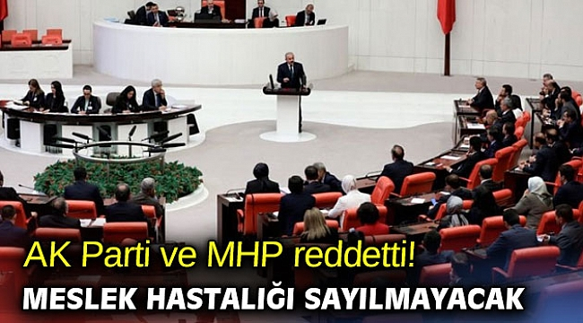 AK Parti ve MHP reddetti! Meslek hastalığı sayılmayacak