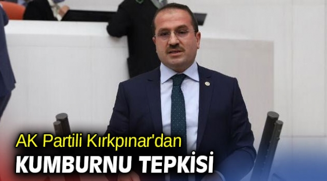 AK Partili Kırkpınar'dan Kumburnu tepkisi