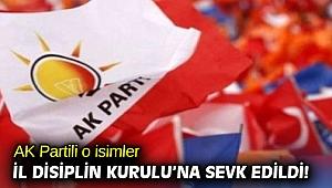 AK Partili o isimler İl Disiplin Kurulu'na sevk edildi!
