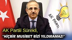 """AK Partili Sürekli, """"Hiçbir musibet bizi yıldıramaz!"""""""