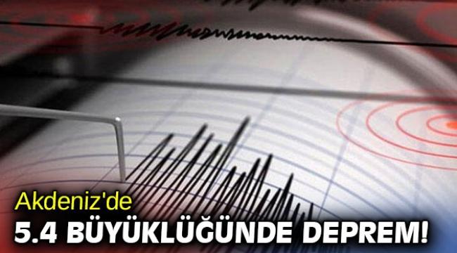 Akdeniz'de 5.4 büyüklüğünde deprem!