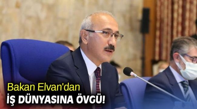 Bakan Elvan'dan iş dünyasına övgü!