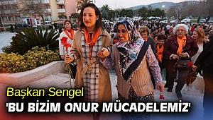 Başkan Sengel 'Bu bizim onur mücadelemiz'