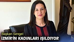 Başkan Sengel: İzmir'in kadınları ışıldıyor