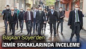 Başkan Soyer'den İzmir sokaklarında inceleme