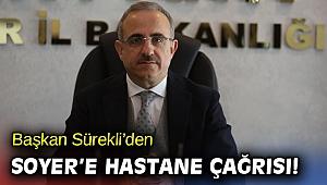 Başkan Sürekli'den Soyer'e hastane çağrısı!