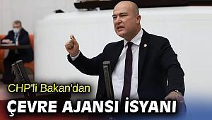 CHP'li Bakan'dan Çevre Ajansı isyanı